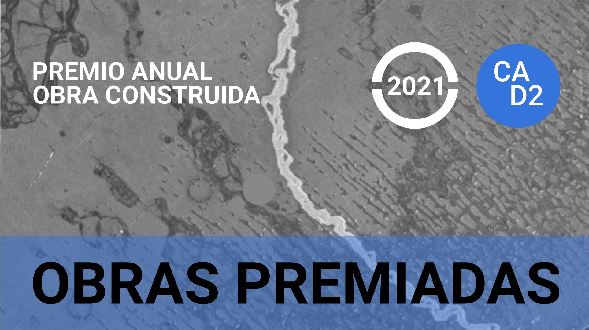 PREMIO ANUAL DE OBRA CONSTRUIDA 2021 CAD2